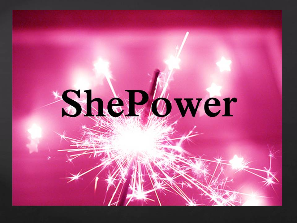 She Power. She for He!